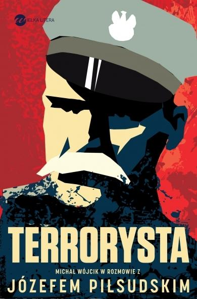 """Michał Wójcik, """"Terrorysta. Wywiad-rzeka z Józefem Piłsudskim"""" (Wielka Litera)"""
