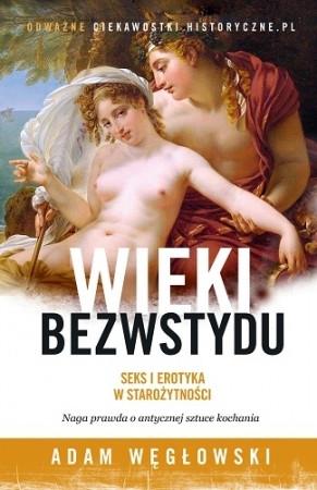 """""""Wieki bezwstydu. Seks i erotyka w starożytności"""""""