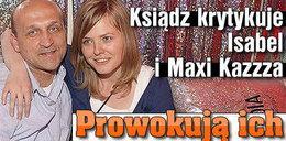 Ksiądz krytykuje Isabel i Maxi Kazzza!