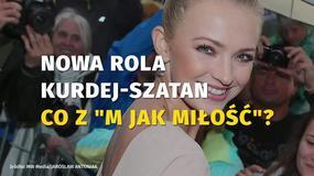 """Nowa rola Kurdej-Szatan. Co z """"M jak miłość""""?"""