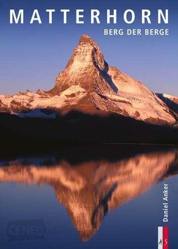 """Matterhorn. Góra gór"" Daniel Anker"