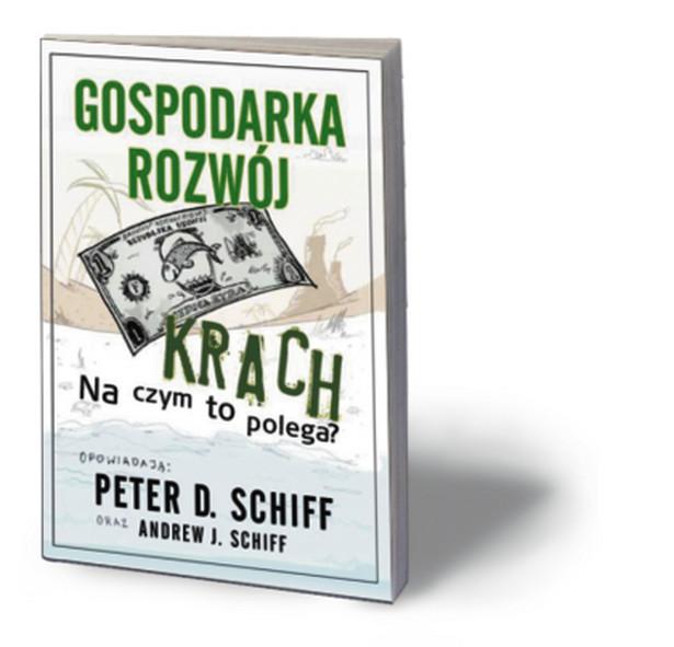 """Peter D. Schiff, Andrew J. Schiff, """"Gospodarka, rozwój, krach. Na czym to polega?"""", Linia 2012"""