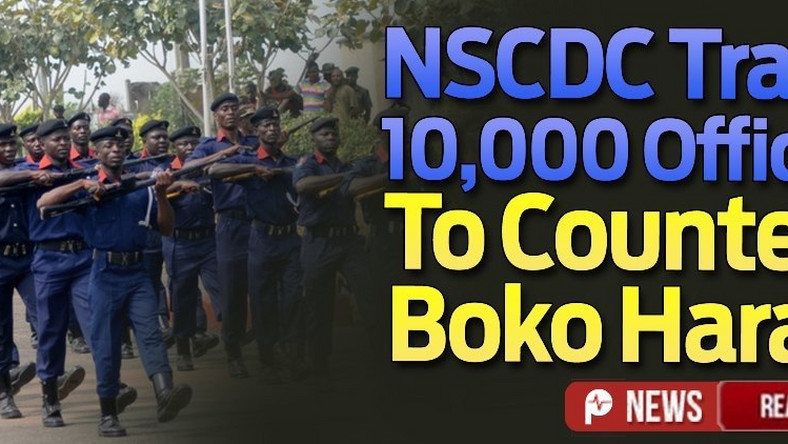 Boko Haram NSCDC trains 10,000 personnel on counter terrorism