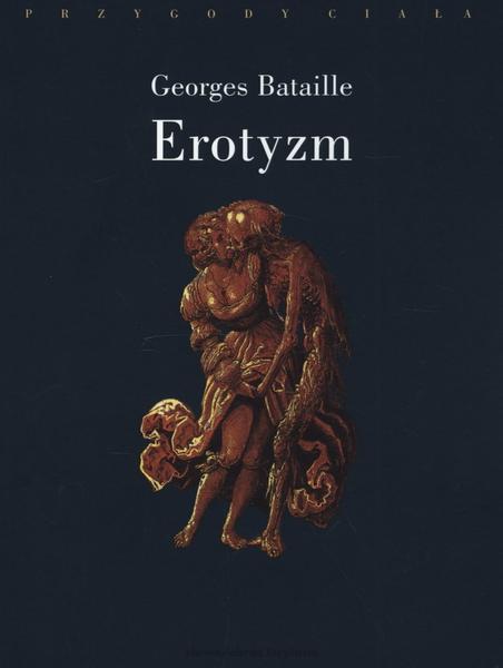 """Georges Bataille """"Erotyzm"""", fot. Słowo/obraz terytoria"""