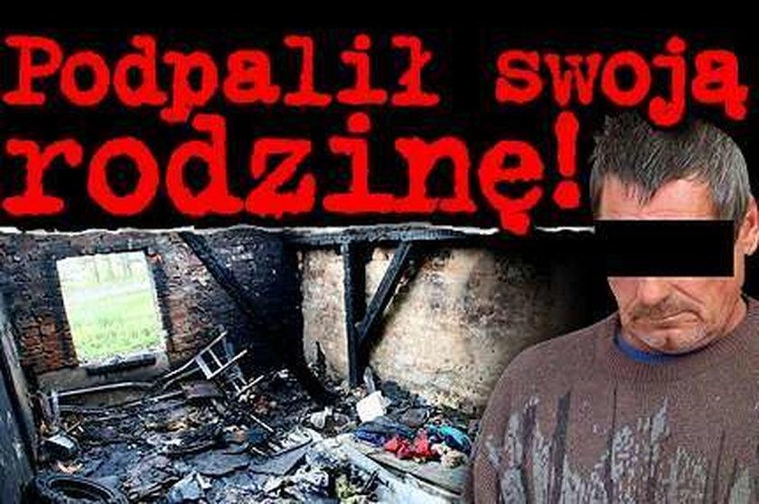 Podpalił swoją rodzinę!