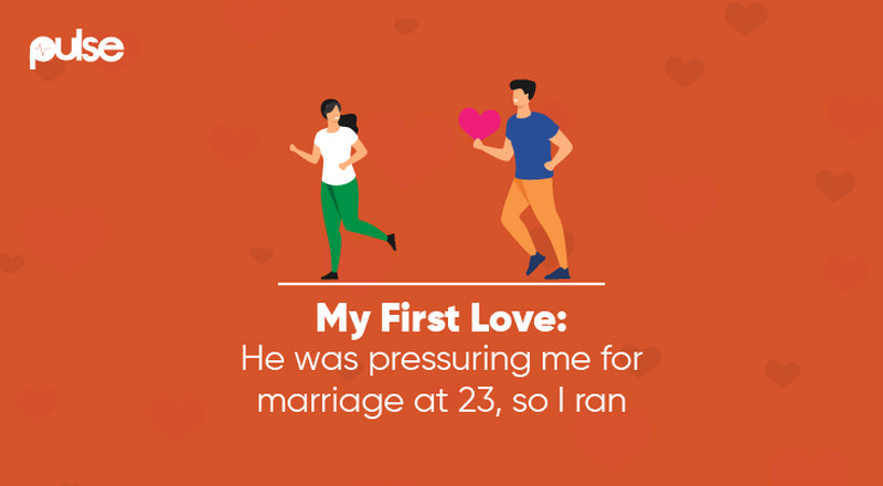 Pulse First Love: He wanted to marry me at 23. I ran