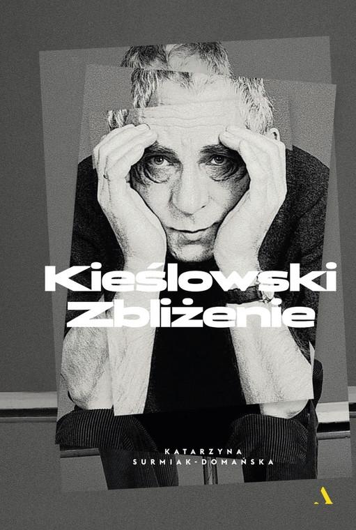 """Katarzyna Surmiak-Domańska - biografia """"Kieślowski. Zbliżenie"""""""