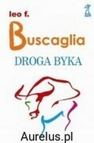 GWP Gdańskie Wydawnictwo Psychologiczne DROGA BYKA Leo F. Buscaglia 9788374892551