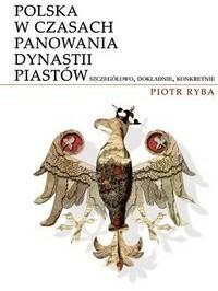 Novae Res Polska w czasach panowania dynastii Piastów - Ryba Piotr