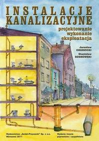 Instalacje kanalizacyjne Projektowanie wykonanie eksploatacja Wydanie trzecie Jarosław Chudzicki Stanisław Sosnowski PDF)