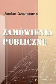 Zamówienia publiczne - próba charakterystyki polskiego systemu - Damian Szczepański