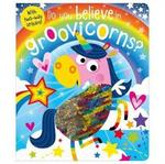 Rosie Greening Do You Believe In Groovicorns? Board book)