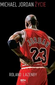 Sine Qua Non Michael Jordan. Życie - Roland Lazenby