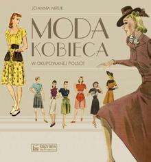 Księży Młyn Moda kobieca w okupowanej Polsce - Mruk Joanna