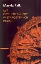 Mit psychologiczny w starożytnych Indiach Maryla Falk