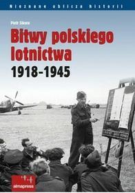 ALMA-PRESS Bitwy polskiego lotnictwa 1918 -1945 - Piotr Sikora
