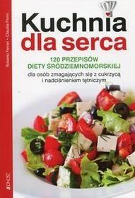 Jedność Kuchnia dla serca, 120 przepisów diety śródziemnomorskiej - ROBERTO FERRARI