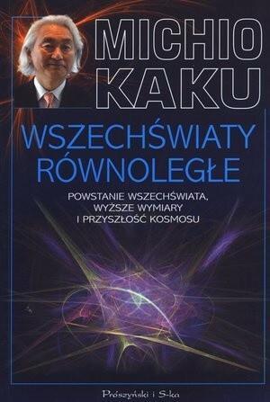 Prószyński Wszechświaty równoległe Powstanie wszechświata, wyższe wymiary i przyszłość kosmosu - Michio Kaku