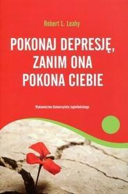 Wydawnictwo Uniwersytetu Jagiellońskiego Pokonaj depresję, zanim ona pokona ciebie - Leahy Robert L.