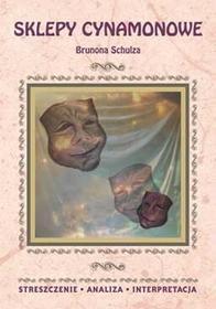 Sklepy cynamonowe Brunona Schulza. Streszczenie, analiza, interpretacja - ZOFIA MASŁOWSKA