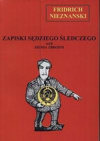 Zapiski sędziego śledczego czyli ziemia zbrodni - Fridrich Nieznanski