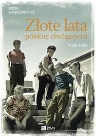 Złote lata polskiej chuliganerii 1950-1960 Ambroziewicz Piotr