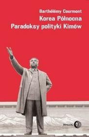 Dialog Korea Północna Paradoksy polityki Kimów - Courmont Barthelemy
