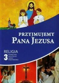Gaudium Przyjmujemy Pana Jezusa 3 Podręcznik. Klasa 3 Szkoła podstawowa Religia - Gaudium
