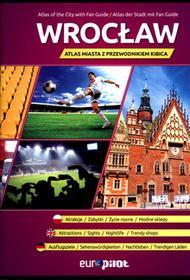 Wrocław Atlas miasta z przewodnikiem kibica