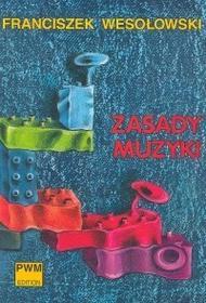 Polskie Wydawnictwo Muzyczne Franciszek Wesołowski Zasady muzyki
