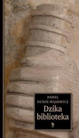 Dunin-Wąsowicz Paweł Dzika biblioteka - mamy na stanie, wyślemy natychmiast