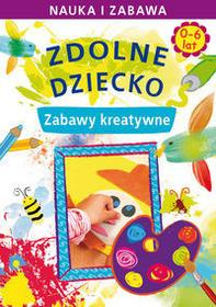 Zdolne dziecko Zabawy kreatywne 0-6 lat JOANNA PARUSZEWSKA