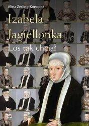Rytm Oficyna Wydawnicza Izabela Jagiellonka. Los tak chciał - Alina Zerling Konopka