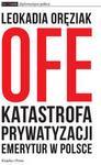 OFE Katastrofa prywatyzacji emerytur w Polsce - Leokadia Oręziak