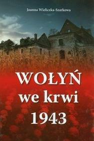 Wydawnictwo AA Wołyń we krwi 1943 - Joanna Wieliczka-Szarkowa