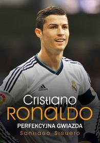 RM Cristiano Ronaldo Perfekcyjna gwiazda - Santiago Siguero