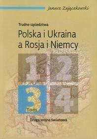 Werset Janusz Zajączkowski Trudne sąsiedztwa. Polska i Ukraina a Rosja i Niemcy. Tom 3