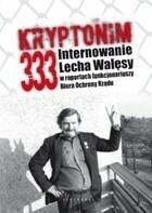 Kryptonim 333 Internowanie Lecha Wałęsy w raportach funkcjonariuszy Biura Ochrony Rządu Tomasz Kozłowski