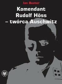 Wydawnictwa Uniwersytetu Warszawskiego Ian Baxter Komendant Rudolf Hoss twórca Auschwitz