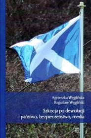 Atut Agnieszka Węglińska, Bogusław Węgliński Szkocja po dewolucji - państwo, bezpieczeństwo, media