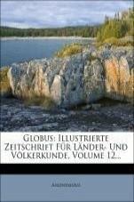 Nabu Press Globus: Illustrierte Zeitschrift Für Länder- Und Völkerkunde, Volume 12...