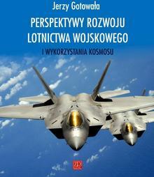 Perspektywy rozwoju lotnictwa wojskowego i wykorzystania kosmosu - Jerzy Gotowała