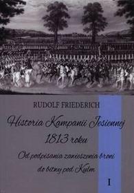 Napoleon V Rudolf Friederich Historia kampanii jesiennej 1813 roku. Tom 1