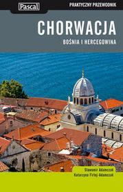 Pascal Chorwacja, Bośnia i Hercegowina - praktyczny przewodnik - Sławomir Adamczak, Katarzyna Firlej-Adamczak