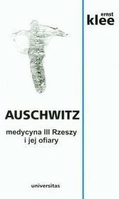 Universitas Auschwitz. Medycyna III Rzeszy i jej ofiary - Klee Ernst