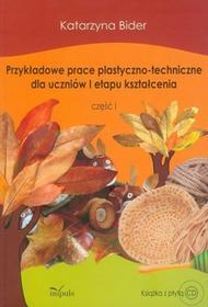 Przykładowe prace plastyczno-techniczne dla uczniów I etapu kształcenia część 1 z płytą CD - Katarzyna Bider