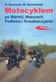 Motocyklem po Warmii, Mazurach, Podlasiu i Suwalszczyźnie - Rafał Dmowski, Marek Harasimiuk
