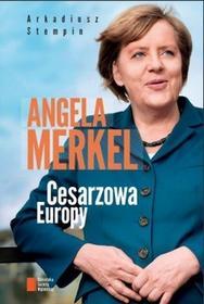 Agora Arkadiusz Stempin Angela Merkel. Cesarzowa Europy