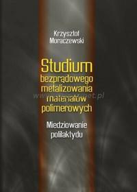 Uniwersytet Kazimierza Wielkiego Studium bezprądowego metalizowania materiałów polimerowych. Miedziowanie polilaktydu