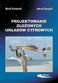 Projektowanie złożonych układów cyfrowych - Pawłowski Marek, Andrzej Skorupski